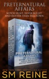 Preternatural Affairs, Books 1-3: Witch Hunt, Silver Bullet, and Hotter Than Helltown book summary, reviews and downlod