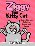 Ziggy the Kitty Cat: Short Stories, Coloring Book, and Jokes! book summary, reviews and downlod