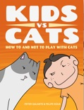 Kids vs Cats: How to and Not to Play with Cats book summary, reviews and downlod
