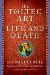 The Toltec Art of Life and Death book summary, reviews and downlod