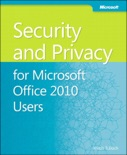 Security and Privacy For Microsoft® Office 2010 Users book summary, reviews and download