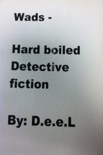 Wads: Hard Boiled - Detective Fiction By: D.e.e.L book summary, reviews and download