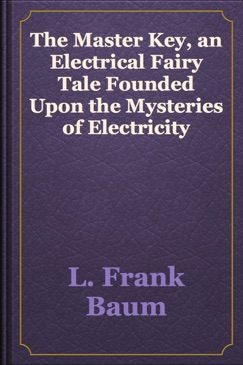 The Master Key, an Electrical Fairy Tale Founded Upon the Mysteries of Electricity E-Book Download