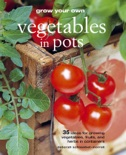 Grow Your Own Vegetables in Pots book summary, reviews and download