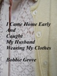 I Came Home Early And Caught My Husband Wearing My Clothes book summary, reviews and downlod