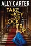 Take the Key and Lock Her Up (Embassy Row, Book 3) book summary, reviews and download