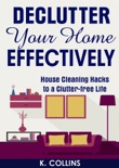 Declutter Your Home Effectively House Cleaning Hacks to a Clutter Free Life book summary, reviews and download