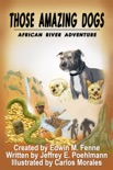 Those Amazing Dogs: African River Adventure book summary, reviews and download