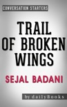 Trail of Broken Wings: A Novel by Sejal Badani Conversation Starters book summary, reviews and downlod