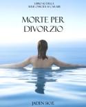 Morte Per Divorzio (Libro #2 della Serie Omicidi ai Caraibi) book summary, reviews and downlod