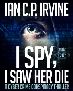 I Spy, I Saw Her Die (Book One) A Cyber Crime Murder Mystery Conspiracy Thriller E-Book Download
