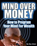 Mind Over Money: How to Program Your Mind For Wealth book summary, reviews and download
