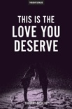 This Is The Love You Deserve book summary, reviews and downlod