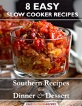 8 Easy Slow Cooker Recipes-Southern Recipes for Dinner and Dessert book summary, reviews and download