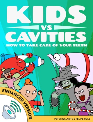 Kids vs Cavities: How to Take Care of Your Teeth by Peter Galante, Felipe Kolb & KidsvsLife.com E-Book Download