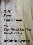 SAFE, SANE, CONSENSUAL: But They Would Say That Wouldn't They book summary, reviews and downlod