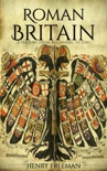 Roman Britain: A History From Beginning to End book summary, reviews and download