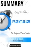Greg Mckeown's Essentialism: The Disciplined Pursuit of Less Summary book summary, reviews and downlod