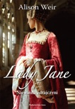 Lady Jane. Niewinna zdrajczyni book summary, reviews and downlod