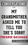 My Grandmother Asked Me to Tell You She's Sorry: A Novel by Fredrik Backman Conversation Starters book summary, reviews and downlod