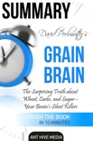David Perlmutter's Grain Brain: The Surprising Truth about Wheat, Carbs, and Sugar--Your Brain's Silent Killers Summary book summary, reviews and downlod