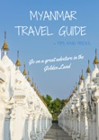 Myanmar Travel Guide - Tips and Tricks book summary, reviews and download