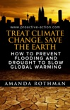 Treat Climate Change, Save the Earth: How to Prevent Flooding and Drought to Slow Global Warming book summary, reviews and download