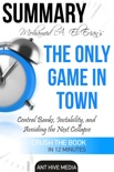 Dr. Mohamed A. El-Erian's The Only Game in Town Central Banks, Instability, and Avoiding the Next Collapse Summary book summary, reviews and downlod