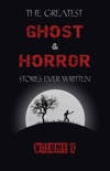 The Greatest Ghost and Horror Stories Ever Written: volume 7 (30 short stories) book summary, reviews and downlod