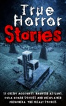 True Horror Stories: 14 Creepy Accounts: Haunted Asylums, Ouija Board Stories And Unexplained Phenomena: The Freaky Stories book summary, reviews and download