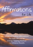 Affirmations for Life: A List of Postive Affirmations for Daily Life and an Energy Tapping Method to Enhance Results book summary, reviews and download