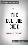 The Culture Code: The Secrets of Highly Successful Groups by Daniel Coyle: Conversation Starters book summary, reviews and downlod
