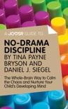 A Joosr Guide to... No-Drama Discipline by Tina Payne Bryson and Daniel J. Siegel book summary, reviews and downlod