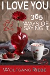 I Love You 365 Ways of Saying It book summary, reviews and downlod