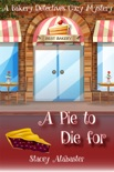 A Pie to Die For: A Bakery Detectives Cozy Mystery book summary, reviews and download