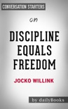 Discipline Equals Freedom: Field Manual by Jocko Willink: Conversation Starters book summary, reviews and downlod