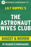 The Astronaut Wives Club: A Novel By Lily Koppel I Digest & Review book summary, reviews and downlod
