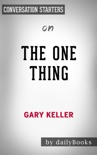The ONE Thing: The Surprisingly Simple Truth Behind Extraordinary Results by Gary Keller: Conversation Starters book summary, reviews and downlod