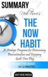 Neil Fiore's The Now Habit: A strategic Program for Overcoming Procrastination and Enjoying Guilt –Free Play Summary book summary, reviews and downlod