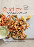 Spiralizer 2.0 Cookbook book summary, reviews and download