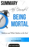 Atul Gawande's Being Mortal: Medicine and What Matters in the End Summary book summary, reviews and downlod