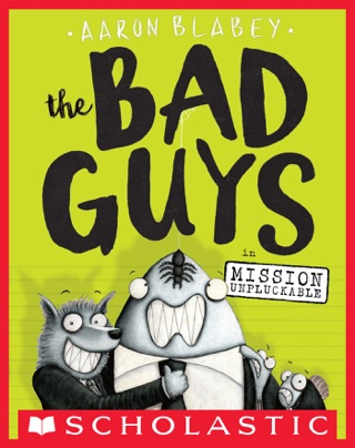 The Bad Guys in Mission Unpluckable (The Bad Guys #2) by Scholastic Inc. book summary, reviews and downlod
