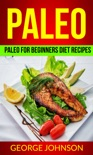 Paleo: Paleo For Beginners Diet Recipes book summary, reviews and download