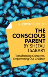 A Joosr Guide to... The Conscious Parent by Shefali Tsabary book summary, reviews and downlod