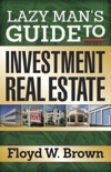 Lazy Man's Guide to Investment Real Estate book summary, reviews and download