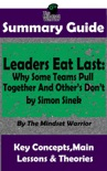 Summary Guide: Leaders Eat Last: Why Some Teams Pull Together and Others Don't: by Simon Sinek The Mindset Warrior Summary Guide book summary, reviews and downlod