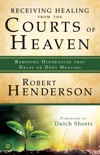 Receiving Healing from the Courts of Heaven book summary, reviews and download