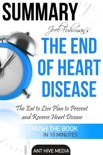 Joel Fuhrman's The End of Heart Disease: The Eat to Live Plan to Prevent and Reverse Heart Disease Summary book summary, reviews and downlod