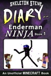 Minecraft: Diary of an Enderman Ninja - Book 1 - Unofficial Minecraft Diary Books for Kids age 8 9 10 11 12 Teens Adventure Fan Fiction Series book summary, reviews and download