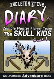 Minecraft Diary of a Zombie Hunter Player Team 'The Skull Kids': Book 1 book summary, reviews and download